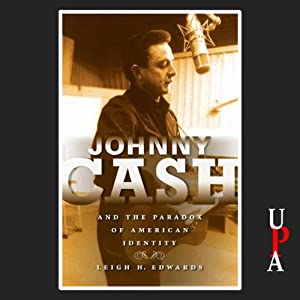 Johnny Cash and the Paradox of American Identity | [Leigh H. Edwards]
