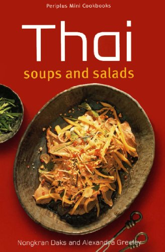 Thai Soups and Salads by Alexandra Greeley, Nongkran Daks
