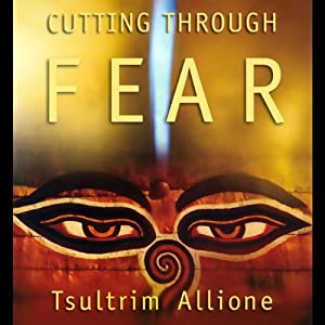Cutting Through Fear | [Tsultrim Allione]