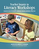img - for Teacher Inquiry in Literacy Workshops: Forging Relationships through Reggio-Inspired Practice book / textbook / text book