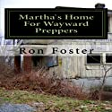 Martha`s Home For Wayward Preppers: Prepper Novelettes (       UNABRIDGED) by Ron Foster Narrated by Duane Sharp