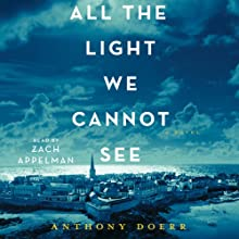 All the Light We Cannot See: A Novel Audiobook by Anthony Doerr Narrated by Zach Appelman