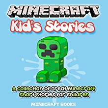 Minecraft Kid's Stories: A Collection of Great Minecraft Short Stories for Children (       UNABRIDGED) by Minecraft Books Narrated by Tristan Wright