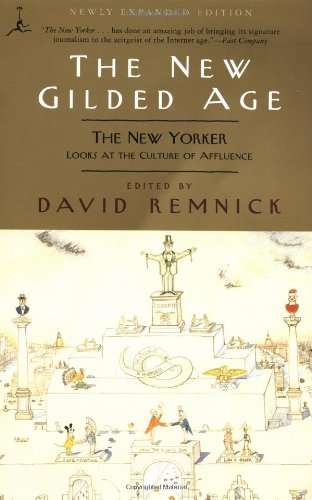 The New Gilded Age: The New Yorker Looks at the Culture of Affluence (Modern Library Paperbacks)