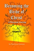 Becoming the Bride of Christ: A Personal Journey (Volume 2)