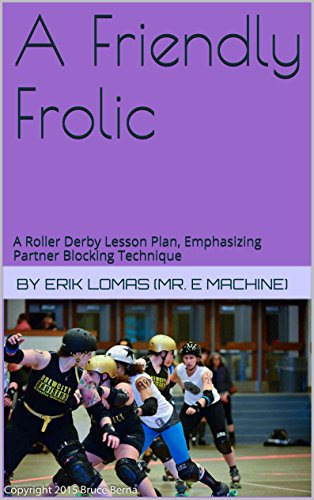 A Friendly Frolic: A Roller Derby Lesson Plan, Emphasizing Partner Blocking Technique PDF