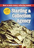 Starting a Collection Agency, how to make money collecting money (The Collecting Money Series)