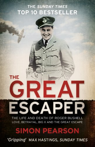 The Great Escaper: The Life and Death of Roger Bushell - Love, Betrayal, Big X and The Great Escape (English Edition)