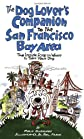 The Dog Lover's Companion to the San Francisco Bay Area: The Inside Scoop on Where to Take Your Dog in the Bay Area & Beyond (Dog Lover's Companion Guides)