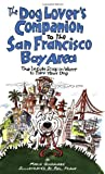 img - for The Dog Lover's Companion to the San Francisco Bay Area: The Inside Scoop on Where to Take Your Dog in the Bay Area & Beyond (Dog Lover's Companion Guides) book / textbook / text book