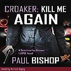 Croaker: Kill Me Again Hörbuch von Paul Bishop Gesprochen von: Milton Bagby