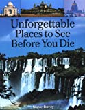 Unforgettable Places to See Before You Die Steve Davey