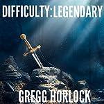 Difficulty: Legendary: LitRPG, Book 1 | Gregg Horlock