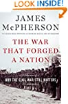 The War That Forged a Nation: Why the...