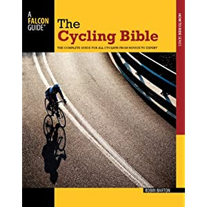 The Cycling Bible: The Complete Guide for All Cyclists from Novice to Expert (Falcon Guides How to Ride)