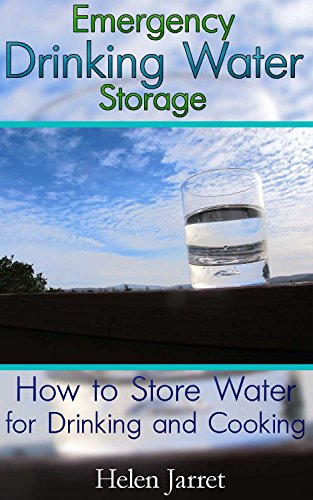 Emergency Drinking Water Storage: How to Store Water for Drinking and Cooking: (Prepper's Guide, Survival Guide) (Survival Series) by Helen Jarret