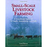 Small-Scale Livestock Farming: A Grass-Based Approach for Health, Sustainability, and Profit ~ Carol Ekarius