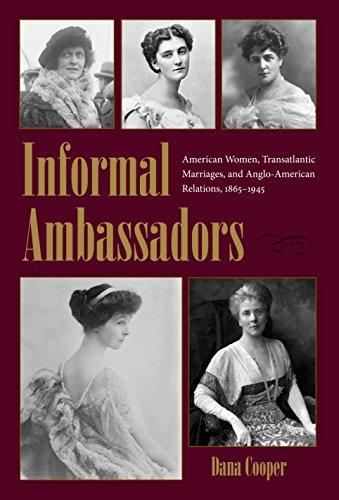 Informal Ambassadors: American Women, Transatlantic Marriages, and Anglo-American Relations, 1865-1945 (New Studies in U.S. Foreign Relations)