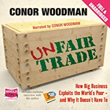 Unfair Trade (       UNABRIDGED) by Conor Woodman Narrated by Conor Woodman