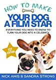 img - for How to make your dog a Film star: Everything you need to know to turn your dog into a celebrity book / textbook / text book