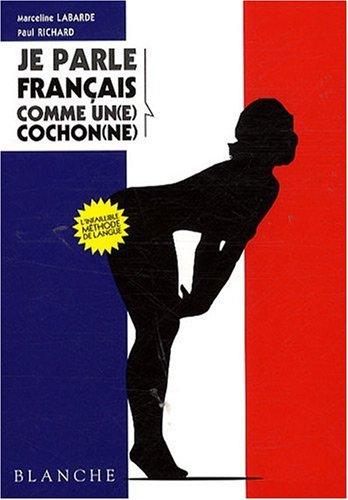Je parle français comme un(e) cochon(ne)