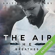 The air he breathes (Elements 1)   Livre audio Auteur(s) : Brittainy C. Cherry Narrateur(s) : Fily Keita, Pascal Nowak