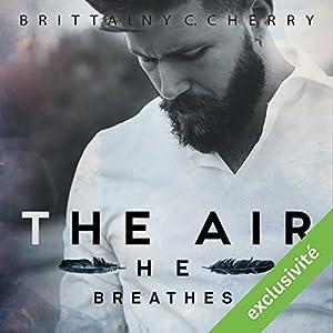 The air he breathes (Elements 1) | Livre audio Auteur(s) : Brittainy C. Cherry Narrateur(s) : Fily Keita, Pascal Nowak