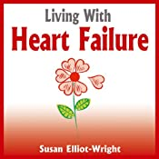 Living With Heart Failure | [Susan Elliot-Wright]