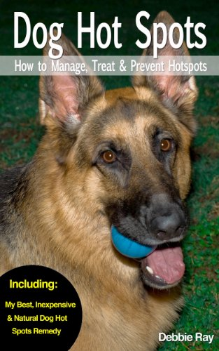 Book: The Dog Owner's Home Hot Spot First Aid Companion for Dogs - Dog Hot Spots - How to Manage, Treat & Prevent Hot Spots in Dogs by Debbie Ray
