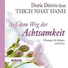 Auf dem Weg der Achtsamkeit: Übungen für Körper und Geist Hörbuch von Tich Nhat Hanh Gesprochen von: Doris Dörrie