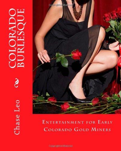 Colorado Burlesque: Entertainment for Early Colorado Gold Miners (Volume 1)