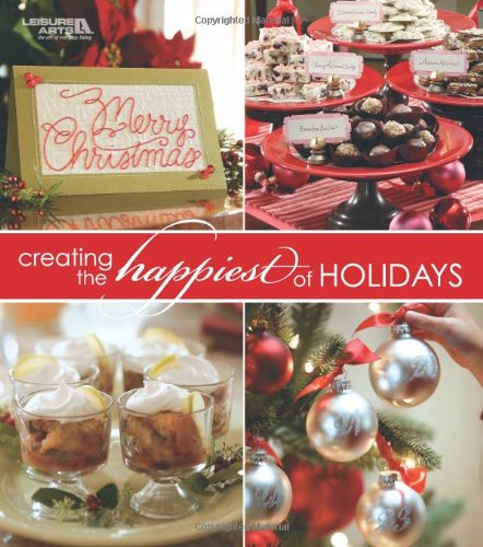 Creating the Happiest of Holidays  (Leisure Arts #15957)
