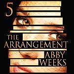 The Arrangement 5: The Arrangement, Book 5 | Abby Weeks