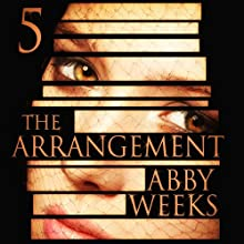 The Arrangement 5: The Arrangement, Book 5 (       UNABRIDGED) by Abby Weeks Narrated by Bailey Varness
