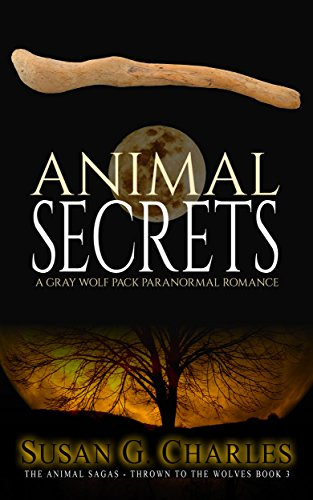Book: Animal Secrets - A Gray Wolf Pack Paranormal Romance (The Animal Sagas - Thrown to the Wolves Book 3) by Susan G. Charles