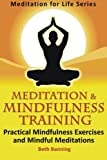 img - for Meditation and Mindfulness Training: Practical Mindfulness Exercises and Mindful Meditations (The Meditation for Life Series) (Volume 3) book / textbook / text book