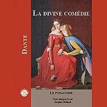 La Divine Comédie: Le Purgatoire | Livre audio Auteur(s) :  Dante Narrateur(s) : Jacques Roland
