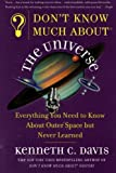 Don't Know Much About the Universe: Everything You Need to Know About Outer Space but Never Learned (0060932562) by Davis, Kenneth C.