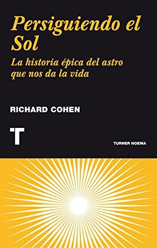 Persiguiendo el Sol: La historia épica del astro que nos da la vida (Noema)