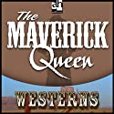 The Maverick Queen (       UNABRIDGED) by Zane Grey Narrated by James Whitmore