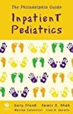 img - for The Philadelphia Guide: Inpatient Pediatrics 1st (first) by Gary Frank, Lisa Zaoutis, Marina Catallozzi, Lisa B. Zaouti (2005) Paperback book / textbook / text book