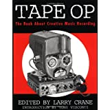 Tape Op: The Book About Creative Music Recording ~ Larry Crane