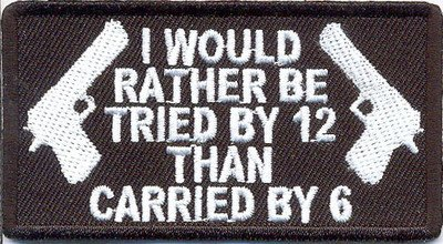 Tried By 12 Carried By 6 GUN CONTROL Funny NRA SEW ON - IRON ON Biker Vest Patch