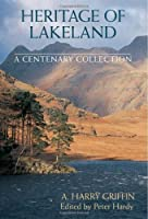 Heritage of Lakeland: A Centenary Collection, Harry Griffin