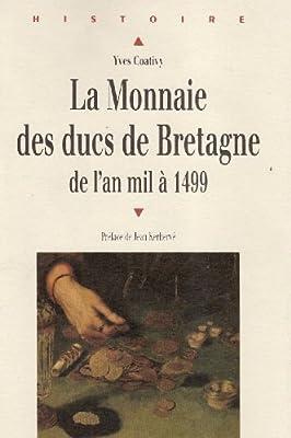 La monnaie des ducs de Bretagne : De l'an mil à 1499 par Yves Coativy