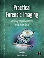 Practical Forensic Imaging: Securing Digital Evidence with Linux Tools Front Cover