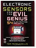 Electronics Sensors for the Evil Genius: 54 Electrifying Projects