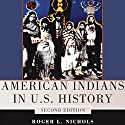American Indians in U.S. History: The Civilization of the American Indian Series Audiobook by Roger L. Nichols Narrated by Todd Curless
