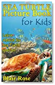 Sea Turtle Picture Book For Kids: Learn About Six Sea Turtle Species- Green Sea Turtle, Leatherback Sea Turtle, Loggerhead Sea Turtle, Hawksbill Sea Turtle...!