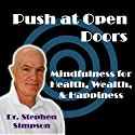 Push at Open Doors: Mindfulness for Success, Health, Wealth, and Happiness (       UNABRIDGED) by Stephen Simpson Narrated by Stephen Simpson